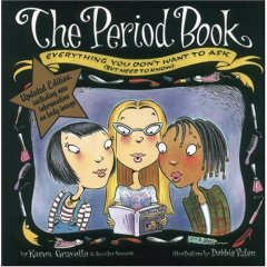 The Period Book: Everything You Don't Want to Ask (but Need to Know) by Karen & Jennifer Gravelle